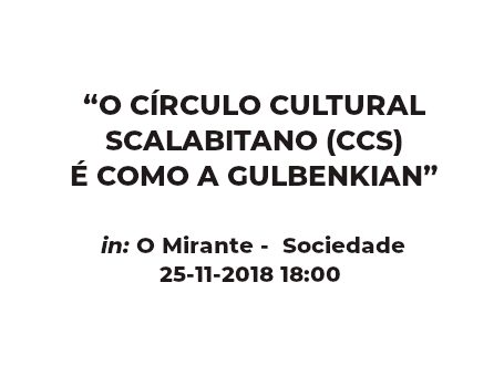 """""""O Círculo Cultural Scalabitano (CCS) é como a Gulbenkian"""""""